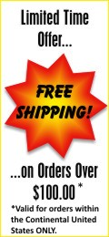 Limited Time Offer... Free Shipping! ...on Orders Over $100.00* Valid on orders within the Continental United States ONLY.